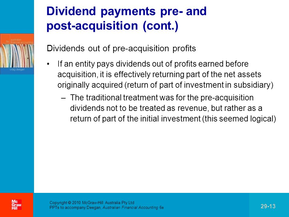 . Copyright 2010 McGraw-Hill Australia Pty Ltd PPTs to accompany Deegan, Australian Financial Accounting 6e 29-13 Dividend payments pre- and post-acqu
