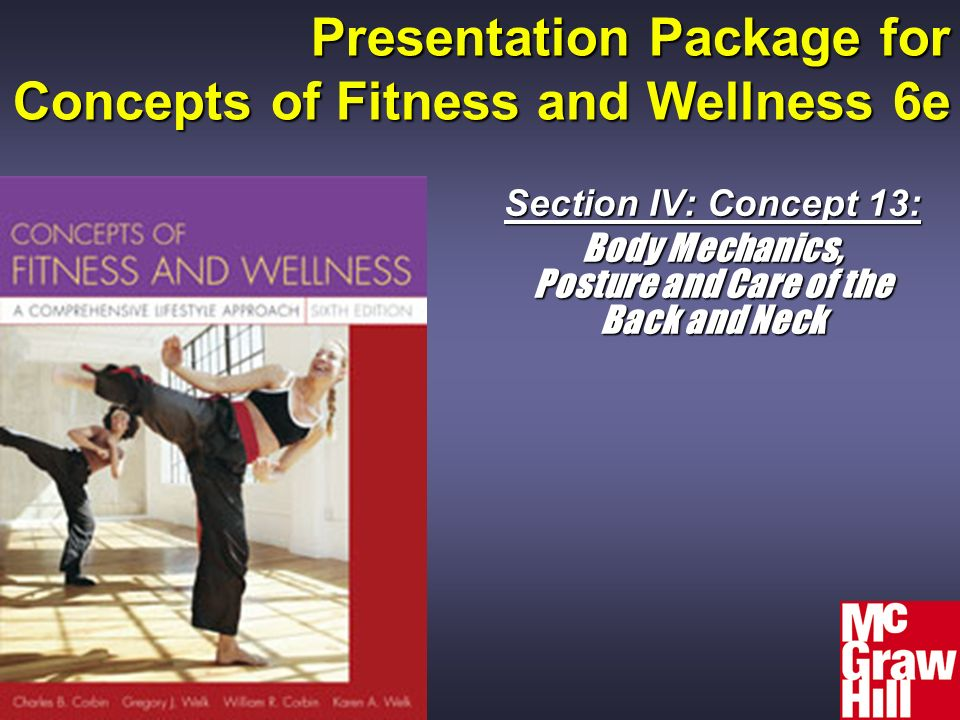 Presentation Package for Concepts of Fitness and Wellness 6e Section IV: Concept 13: Body Mechanics, Posture and Care of the Back and Neck