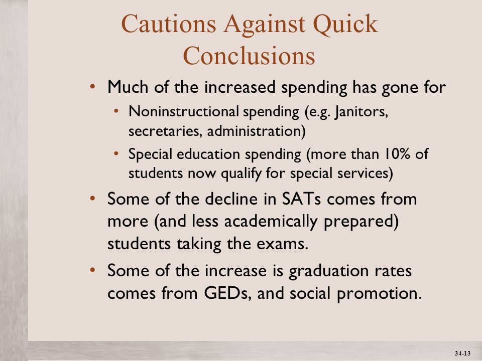 1- 13 ©2012 The McGraw-Hill Companies, All Rights ReservedMcGraw-Hill/Irwin 34-13 Cautions Against Quick Conclusions Much of the increased spending has gone for Noninstructional spending (e.g.