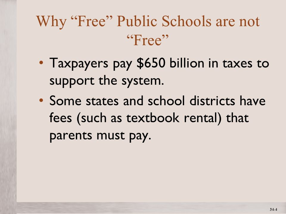1- 4 ©2012 The McGraw-Hill Companies, All Rights ReservedMcGraw-Hill/Irwin 34-4 Why Free Public Schools are not Free Taxpayers pay $650 billion in taxes to support the system.