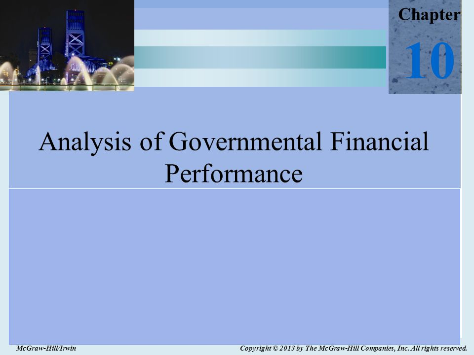 McGraw-Hill/Irwin Copyright © 2013 by The McGraw-Hill Companies, Inc. All rights reserved. Chapter 10 Analysis of Governmental Financial Performance