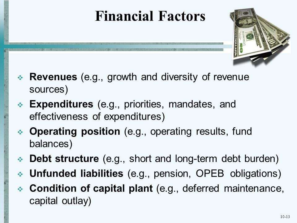 10-13 Revenues (e.g., growth and diversity of revenue sources) Expenditures (e.g., priorities, mandates, and effectiveness of expenditures) Operating