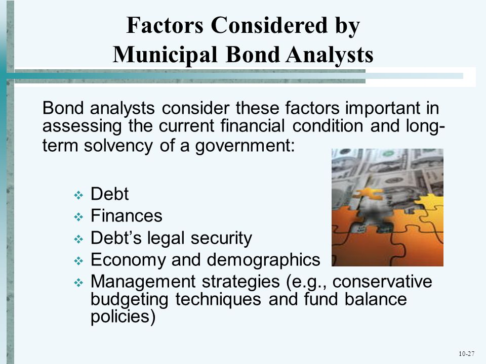 10-27 Bond analysts consider these factors important in assessing the current financial condition and long- term solvency of a government: Debt Financ