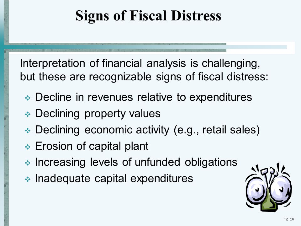 10-29 Interpretation of financial analysis is challenging, but these are recognizable signs of fiscal distress: Decline in revenues relative to expend