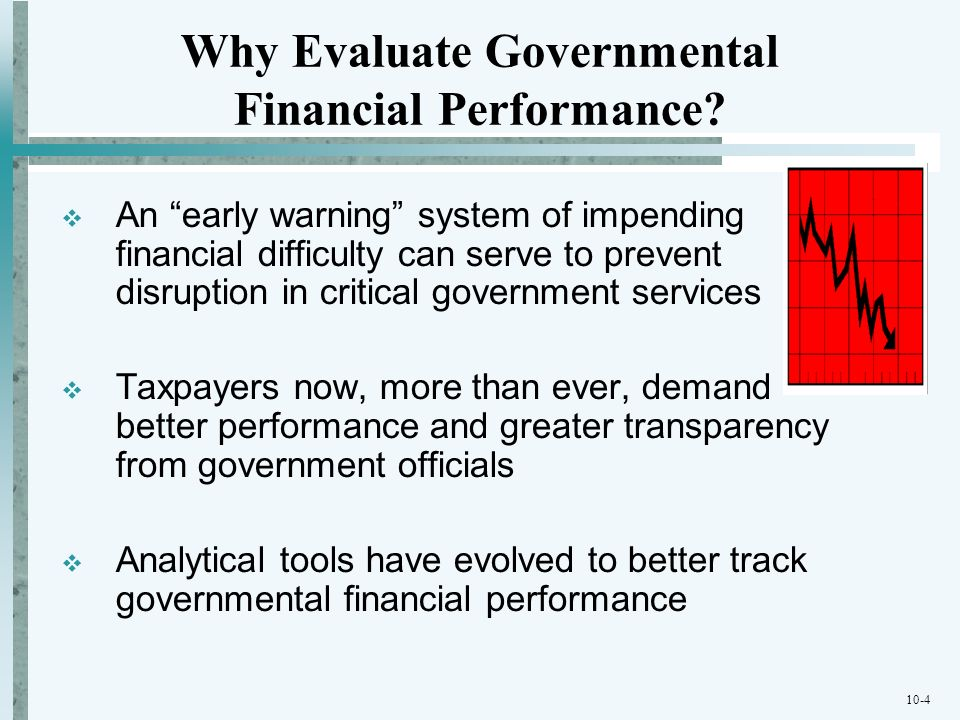 10-4 An early warning system of impending financial difficulty can serve to prevent disruption in critical government services Taxpayers now, more tha