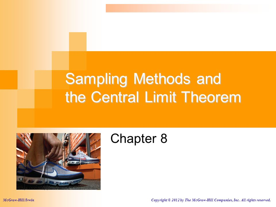 Sampling Methods and the Central Limit Theorem Chapter 8 McGraw-Hill/Irwin Copyright © 2012 by The McGraw-Hill Companies, Inc. All rights reserved.