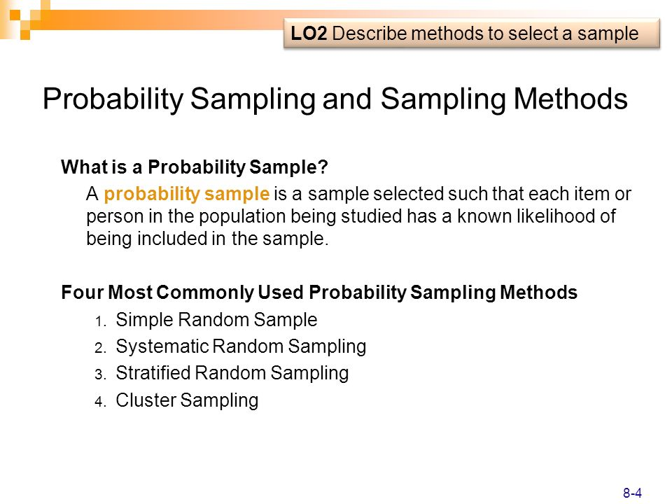 Probability Sampling and Sampling Methods What is a Probability Sample? A probability sample is a sample selected such that each item or person in the