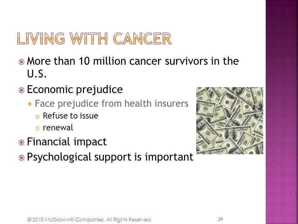 © 2010 McGraw-Hill Companies. All Rights Reserved. More than 10 million cancer survivors in the U.S. Economic prejudice Face prejudice from health ins