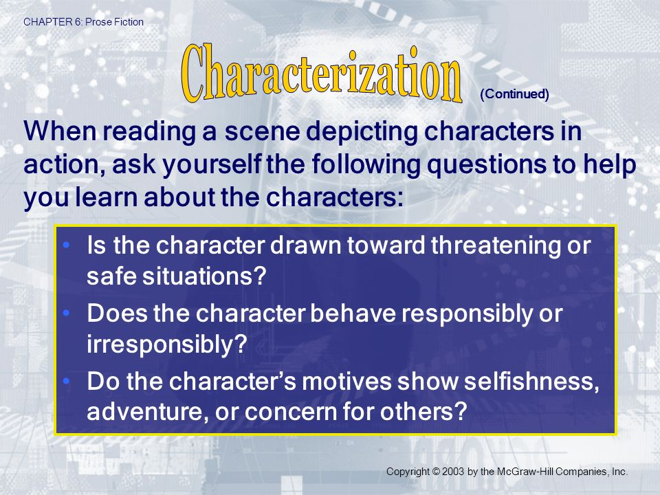 Is the character drawn toward threatening or safe situations? Does the character behave responsibly or irresponsibly? Do the characters motives show s