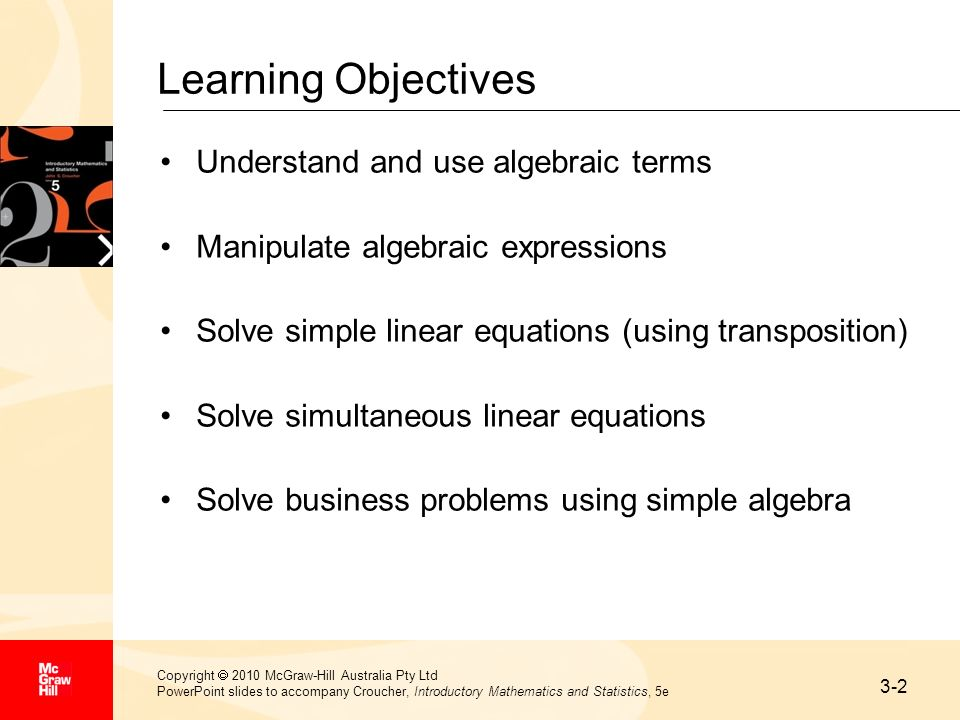 3-2 Copyright 2010 McGraw-Hill Australia Pty Ltd PowerPoint slides to accompany Croucher, Introductory Mathematics and Statistics, 5e Learning Objecti