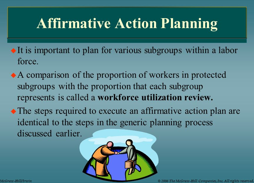 Affirmative Action Planning It is important to plan for various subgroups within a labor force. A comparison of the proportion of workers in protected