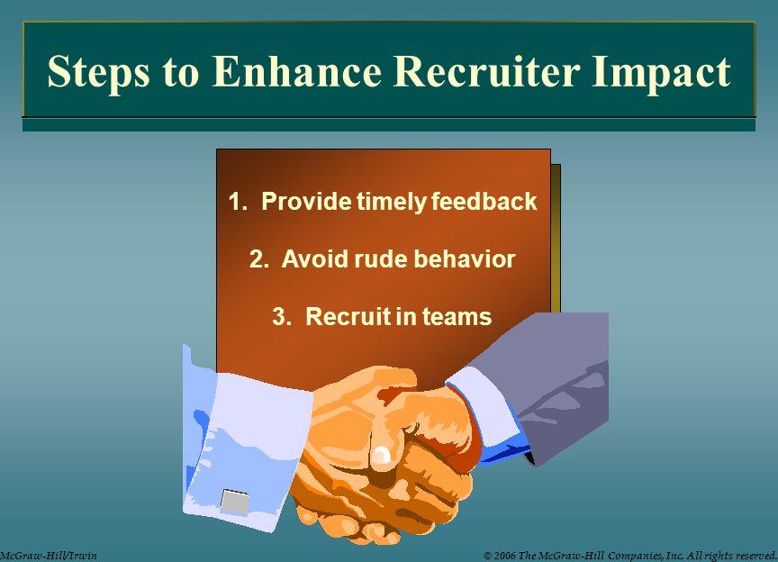 1. Provide timely feedback 2. Avoid rude behavior 3. Recruit in teams Steps to Enhance Recruiter Impact 1. Provide timely feedback 2. Avoid rude behav