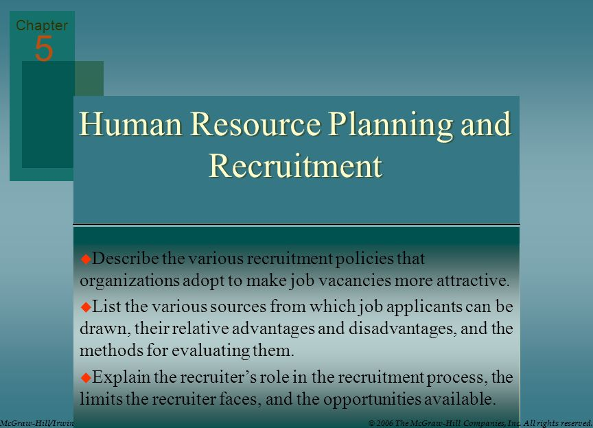 Human Resource Planning and Recruitment Describe the various recruitment policies that organizations adopt to make job vacancies more attractive. List