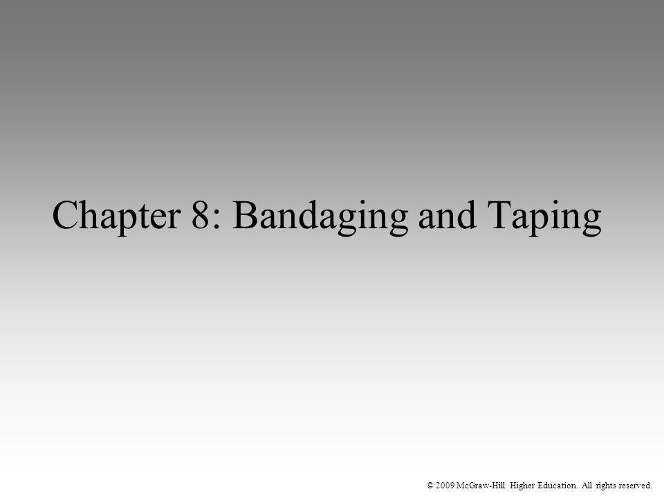 © 2009 McGraw-Hill Higher Education. All rights reserved. Chapter 8: Bandaging and Taping