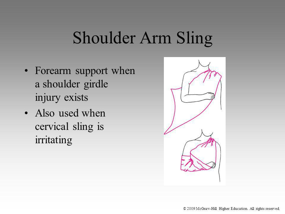 © 2009 McGraw-Hill Higher Education. All rights reserved. Shoulder Arm Sling Forearm support when a shoulder girdle injury exists Also used when cervi