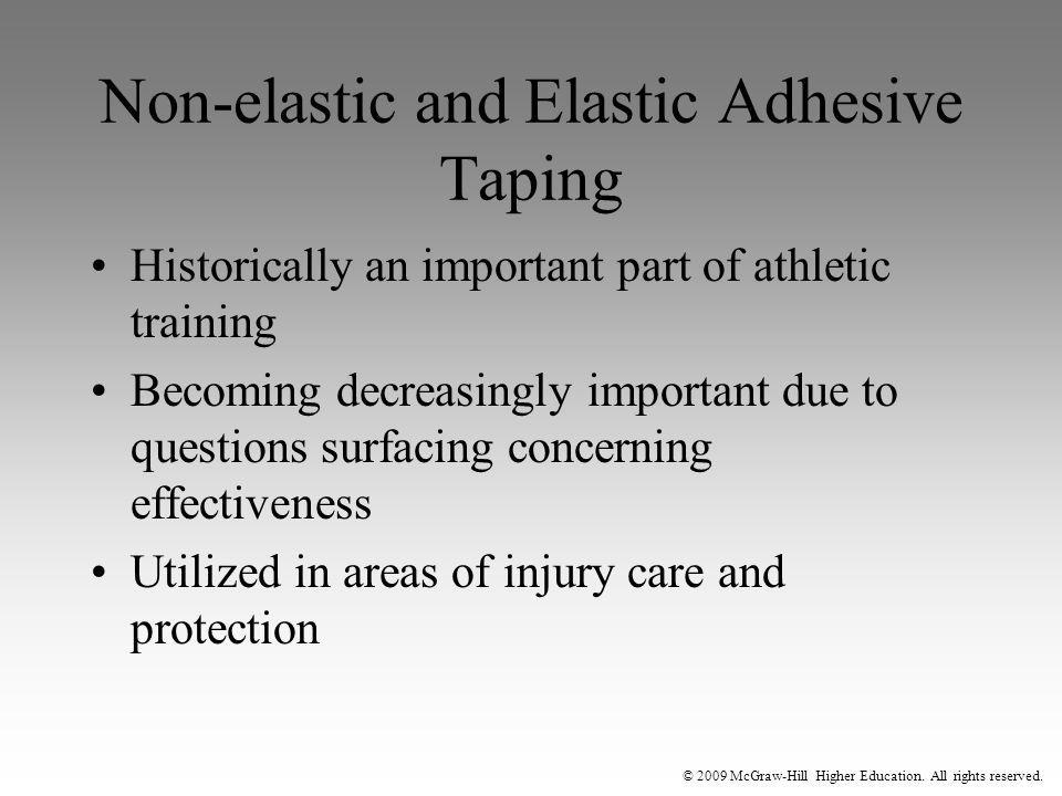 © 2009 McGraw-Hill Higher Education. All rights reserved. Non-elastic and Elastic Adhesive Taping Historically an important part of athletic training