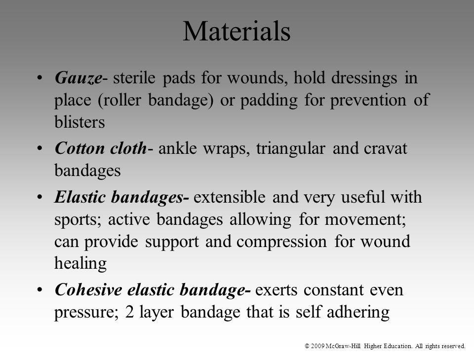 © 2009 McGraw-Hill Higher Education. All rights reserved. Materials Gauze- sterile pads for wounds, hold dressings in place (roller bandage) or paddin