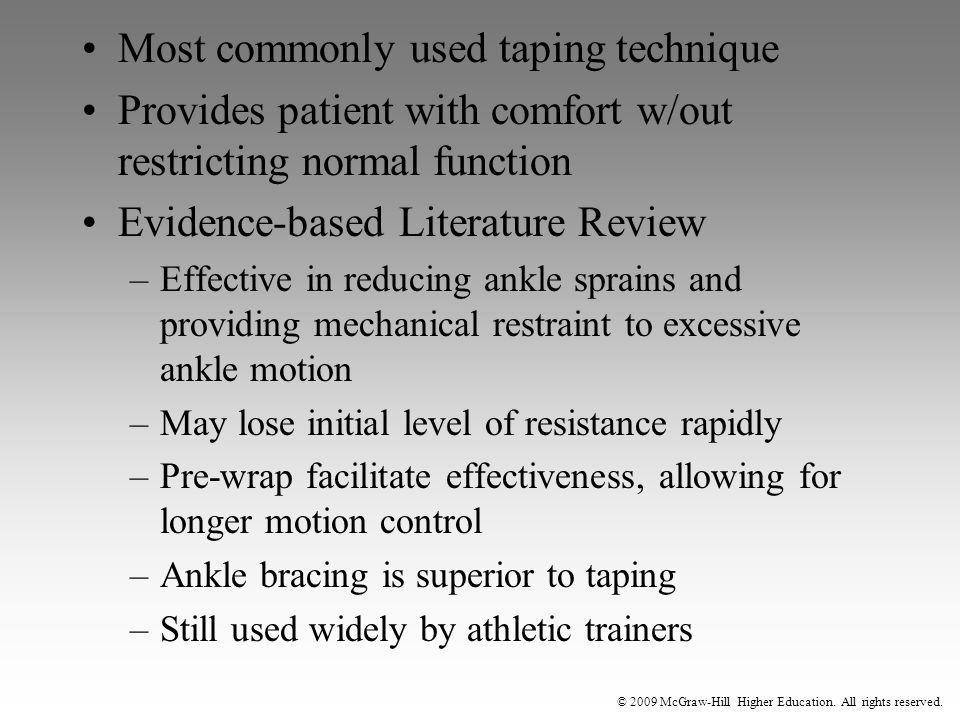 © 2009 McGraw-Hill Higher Education. All rights reserved. Most commonly used taping technique Provides patient with comfort w/out restricting normal f