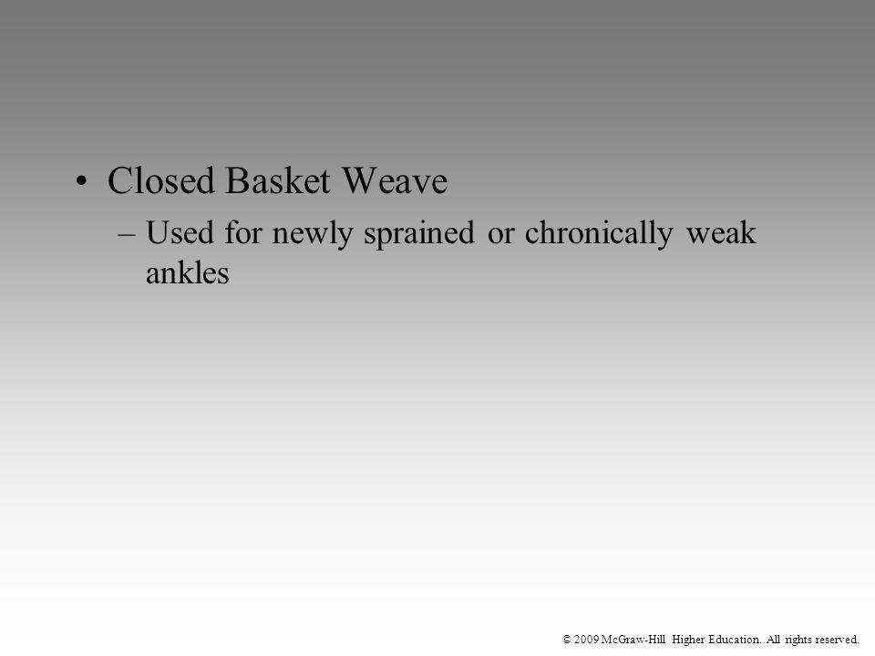 © 2009 McGraw-Hill Higher Education. All rights reserved. Closed Basket Weave –Used for newly sprained or chronically weak ankles
