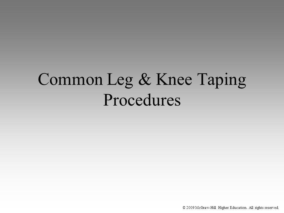 © 2009 McGraw-Hill Higher Education. All rights reserved. Common Leg & Knee Taping Procedures