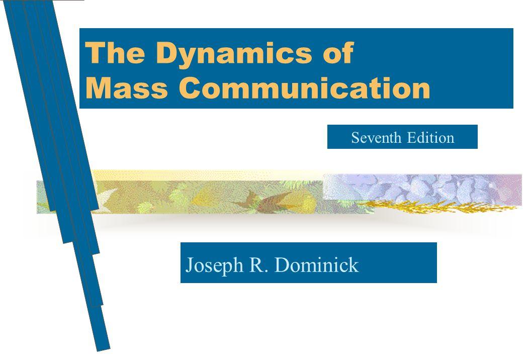 The Dynamics of Mass Communication Joseph R. Dominick Seventh Edition