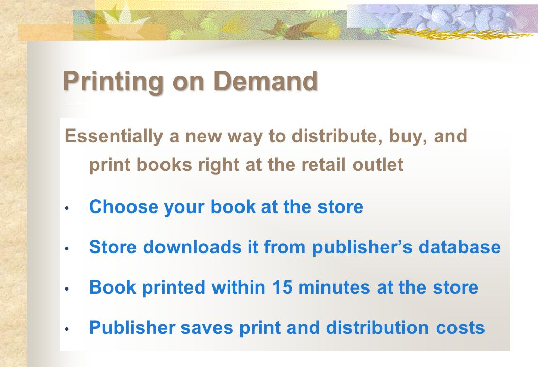 Essentially a new way to distribute, buy, and print books right at the retail outlet Choose your book at the store Store downloads it from publishers