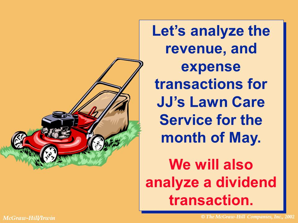 © The McGraw-Hill Companies, Inc., 2002 McGraw-Hill/Irwin Lets analyze the revenue, and expense transactions for JJs Lawn Care Service for the month o