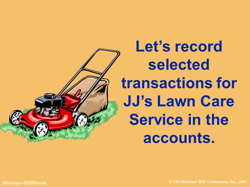 © The McGraw-Hill Companies, Inc., 2002 McGraw-Hill/Irwin Now, lets look at the Trial Balance for JJs Lawn Care Service for the month of May.