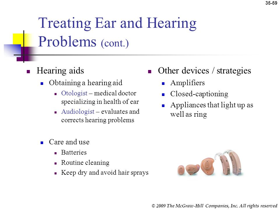 © 2009 The McGraw-Hill Companies, Inc. All rights reserved 35-58 Treating Ear and Hearing Problems Patient education Preventative ear care Administer