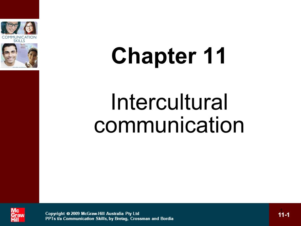 Copyright 2009 McGraw-Hill Australia Pty Ltd PPTs t/a Communication Skills, by Bretag, Crossman and Bordia 11-1 1 Chapter 11 Intercultural communication