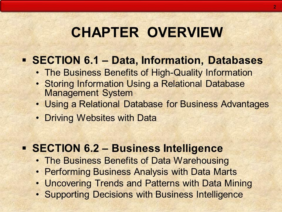 2 CHAPTER OVERVIEW SECTION 6.1 – Data, Information, Databases The Business Benefits of High-Quality Information Storing Information Using a Relational