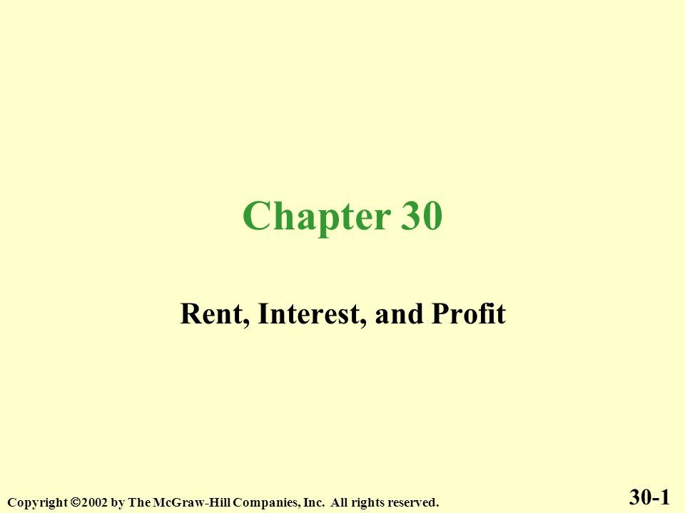 Chapter 30 Rent, Interest, and Profit 30-1 Copyright 2002 by The McGraw-Hill Companies, Inc.