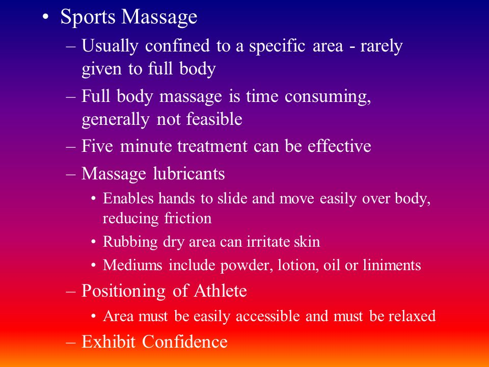 Sports Massage –Usually confined to a specific area - rarely given to full body –Full body massage is time consuming, generally not feasible –Five min