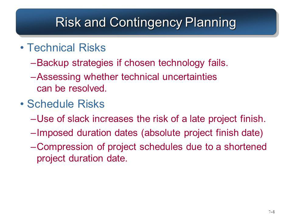 7–87–8 Risk and Contingency Planning Technical Risks –Backup strategies if chosen technology fails.