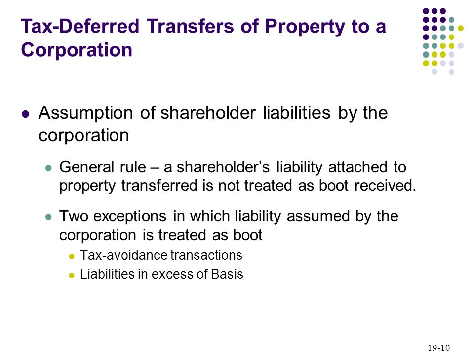 19-10 Assumption of shareholder liabilities by the corporation General rule – a shareholders liability attached to property transferred is not treated
