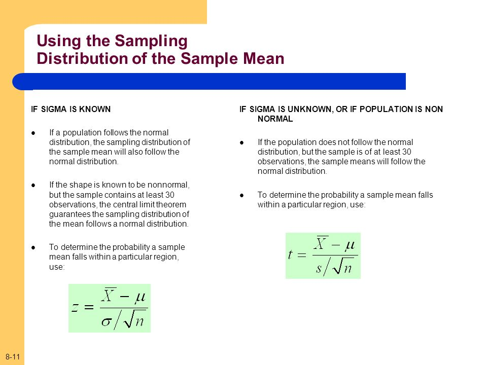8-11 Using the Sampling Distribution of the Sample Mean IF SIGMA IS KNOWN If a population follows the normal distribution, the sampling distribution of the sample mean will also follow the normal distribution.