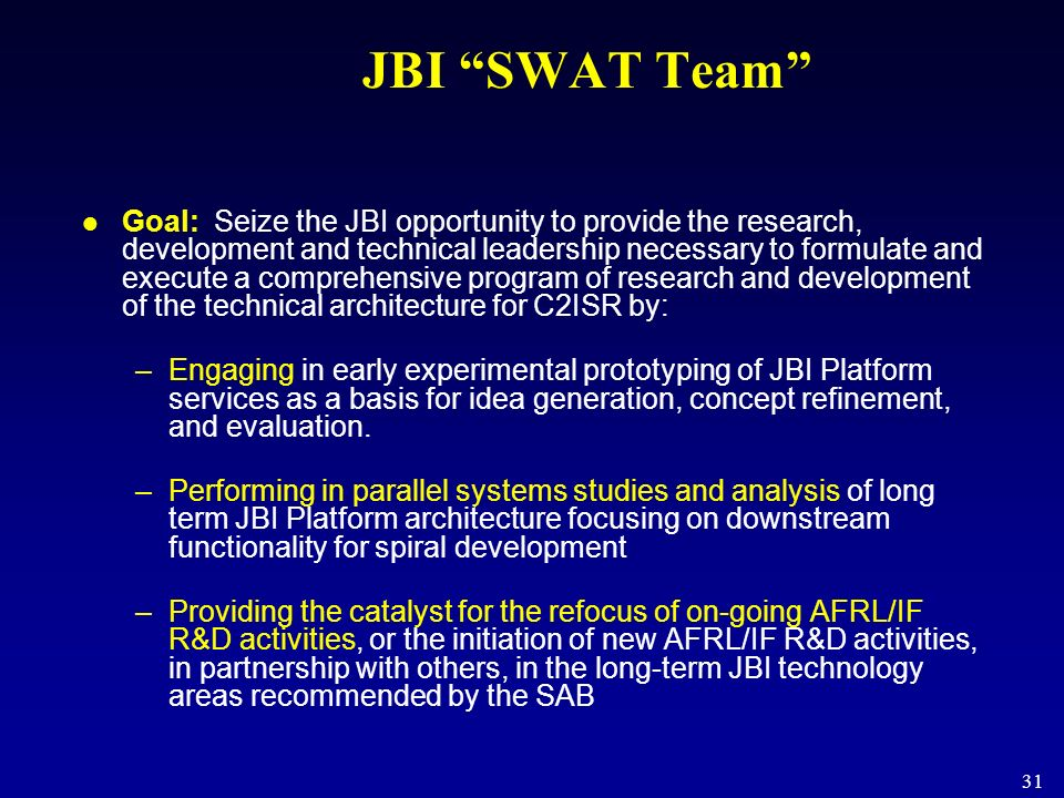31 JBI SWAT Team Goal: Seize the JBI opportunity to provide the research, development and technical leadership necessary to formulate and execute a co