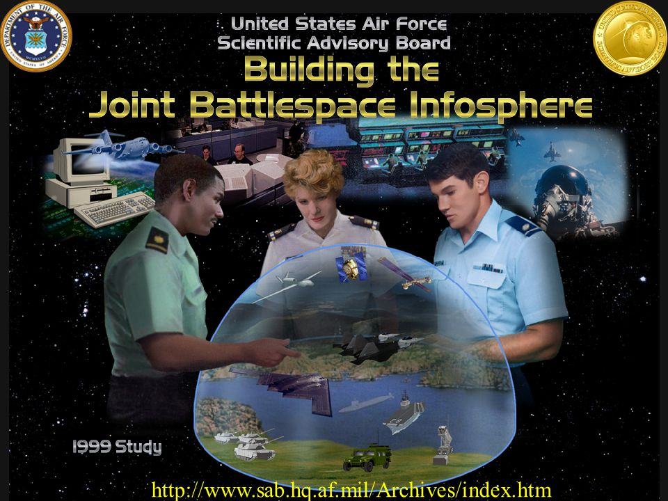 26 SAB Specific Recommendations Immediate low-cost prototypes: AFRL/AC2ISRC JBI Platform technical architecture: ESC Evaluation of relevant COTS: ESC Military requirements for C2 Info Integration: AC2ISRC Common Representation/Templates: DISA/ESC Long term research: –Advanced JBI Platform: DARPA with AFRL –Advanced fusion concepts: AFRL with DARPA –Information assurance: DARPA with AFRL –Agent-based technology: DARPA with AFRL –Advanced data survivable systems: DARPA/AFRL –Active networks: AFRL –Dynamic User Modeling: DARPA/AFRL