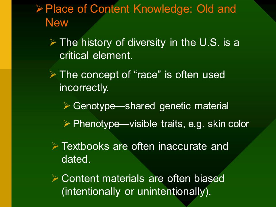 Place of Content Knowledge: Old and New The history of diversity in the U.S. is a critical element. The concept of race is often used incorrectly. Gen