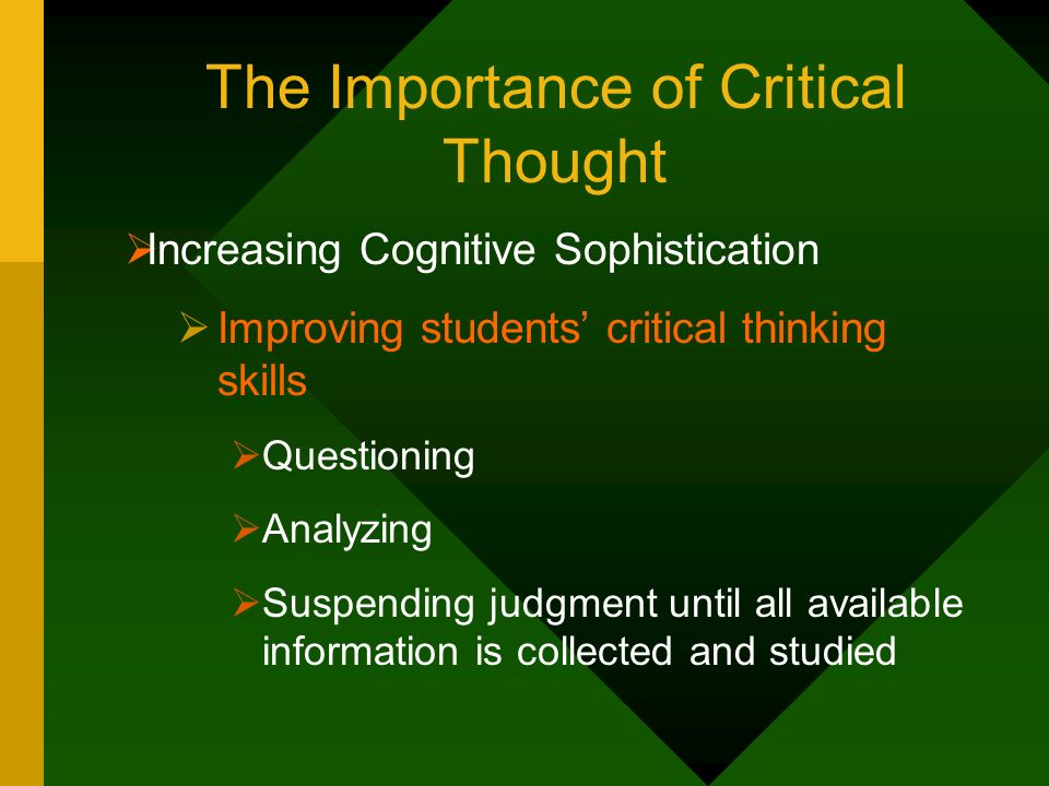 The Importance of Critical Thought Increasing Cognitive Sophistication Improving students critical thinking skills Questioning Analyzing Suspending ju