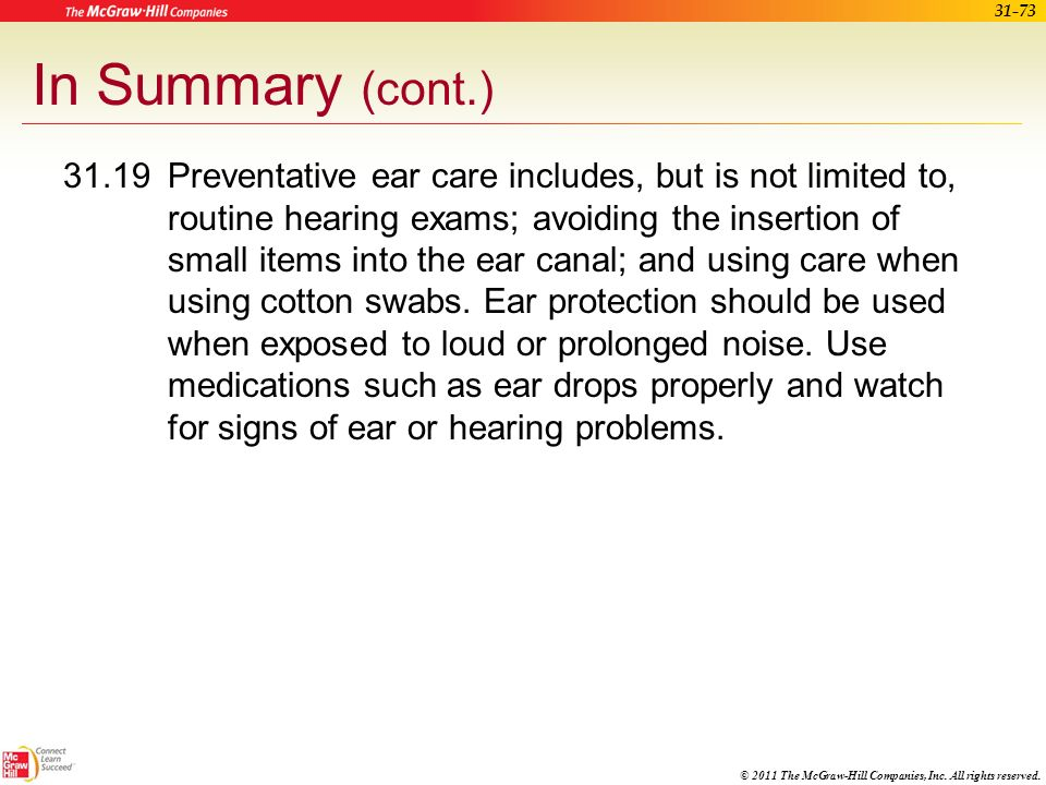 © 2011 The McGraw-Hill Companies, Inc. All rights reserved. 31-72 In Summary (cont.) 31.17Conductive hearing loss is the result of sound wave transmis