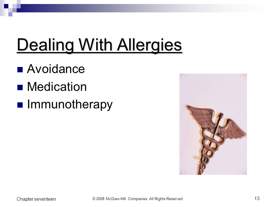 © 2008 McGraw-Hill Companies. All Rights Reserved. 13 Chapter seventeen Dealing With Allergies Avoidance Medication Immunotherapy