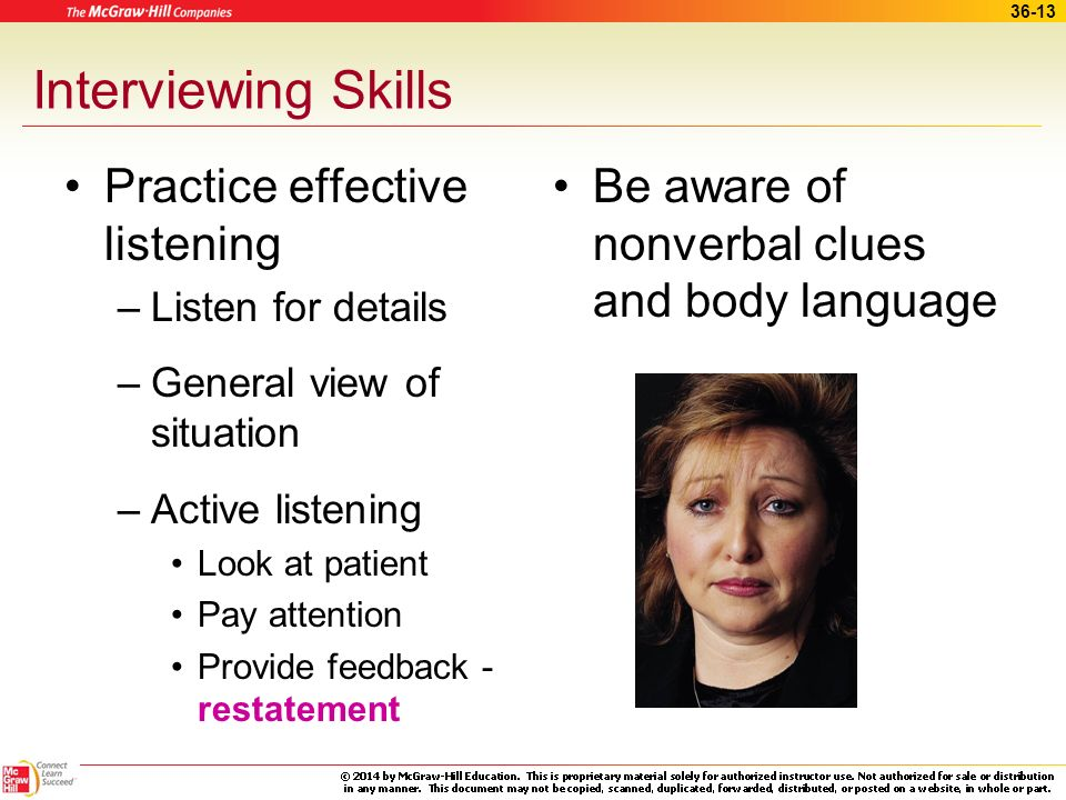 36-12 Interviewing Skills Practice effective listening Be aware of nonverbal clues and body language Have a broad knowledge base Summarize to form a g