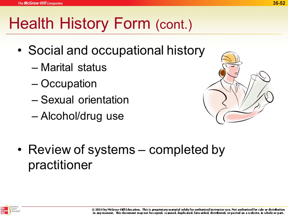 36-51 Health History Form (cont.) Past medical history –All health problems –Medications –Allergies Family history –May help determine cause of curren