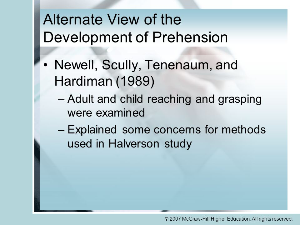 © 2007 McGraw-Hill Higher Education. All rights reserved. Alternate View of the Development of Prehension Newell, Scully, Tenenaum, and Hardiman (1989