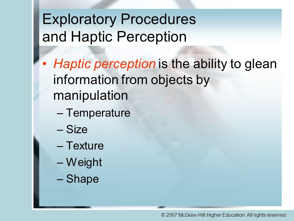 © 2007 McGraw-Hill Higher Education. All rights reserved. Exploratory Procedures and Haptic Perception Haptic perception is the ability to glean infor