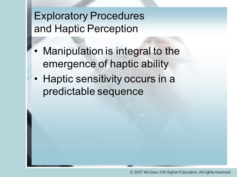 © 2007 McGraw-Hill Higher Education. All rights reserved. Exploratory Procedures and Haptic Perception Manipulation is integral to the emergence of ha