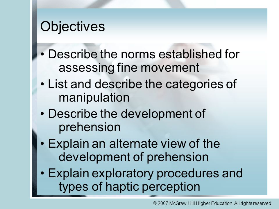 © 2007 McGraw-Hill Higher Education. All rights reserved. Objectives Describe the norms established for assessing fine movement List and describe the