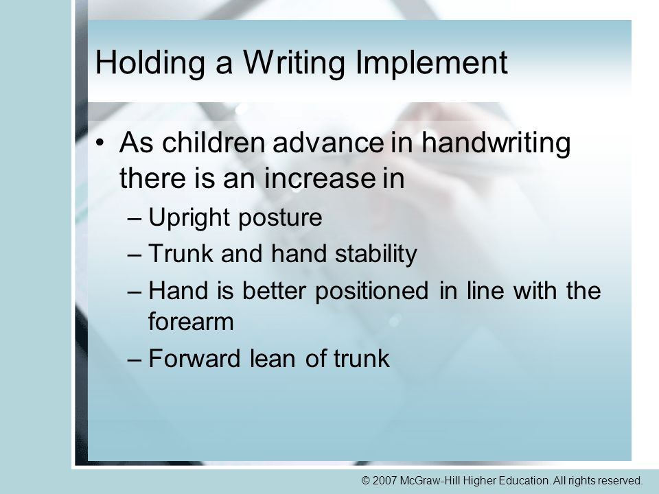 © 2007 McGraw-Hill Higher Education. All rights reserved. Holding a Writing Implement As children advance in handwriting there is an increase in –Upri