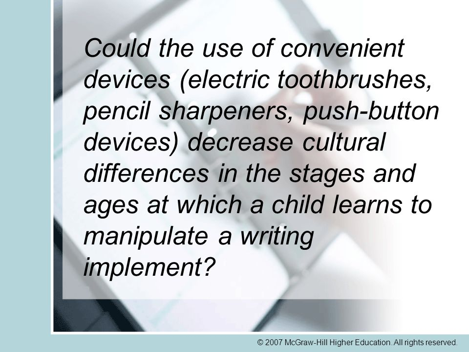 © 2007 McGraw-Hill Higher Education. All rights reserved. Could the use of convenient devices (electric toothbrushes, pencil sharpeners, push-button d